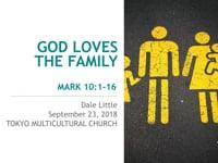 Mk 10:1-16 God Loves the Family. Sep 2018.
