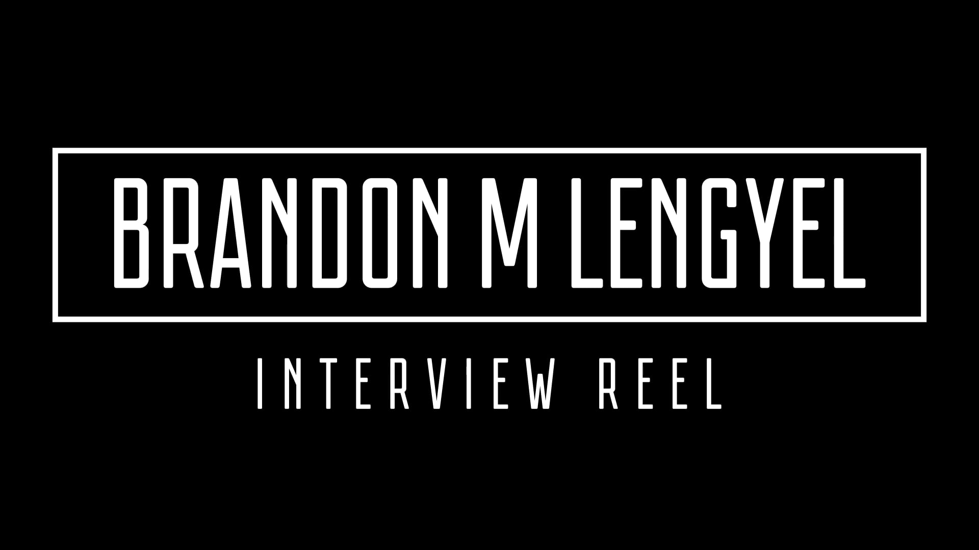 Brandon M Lengyel   2018 Interview Reel