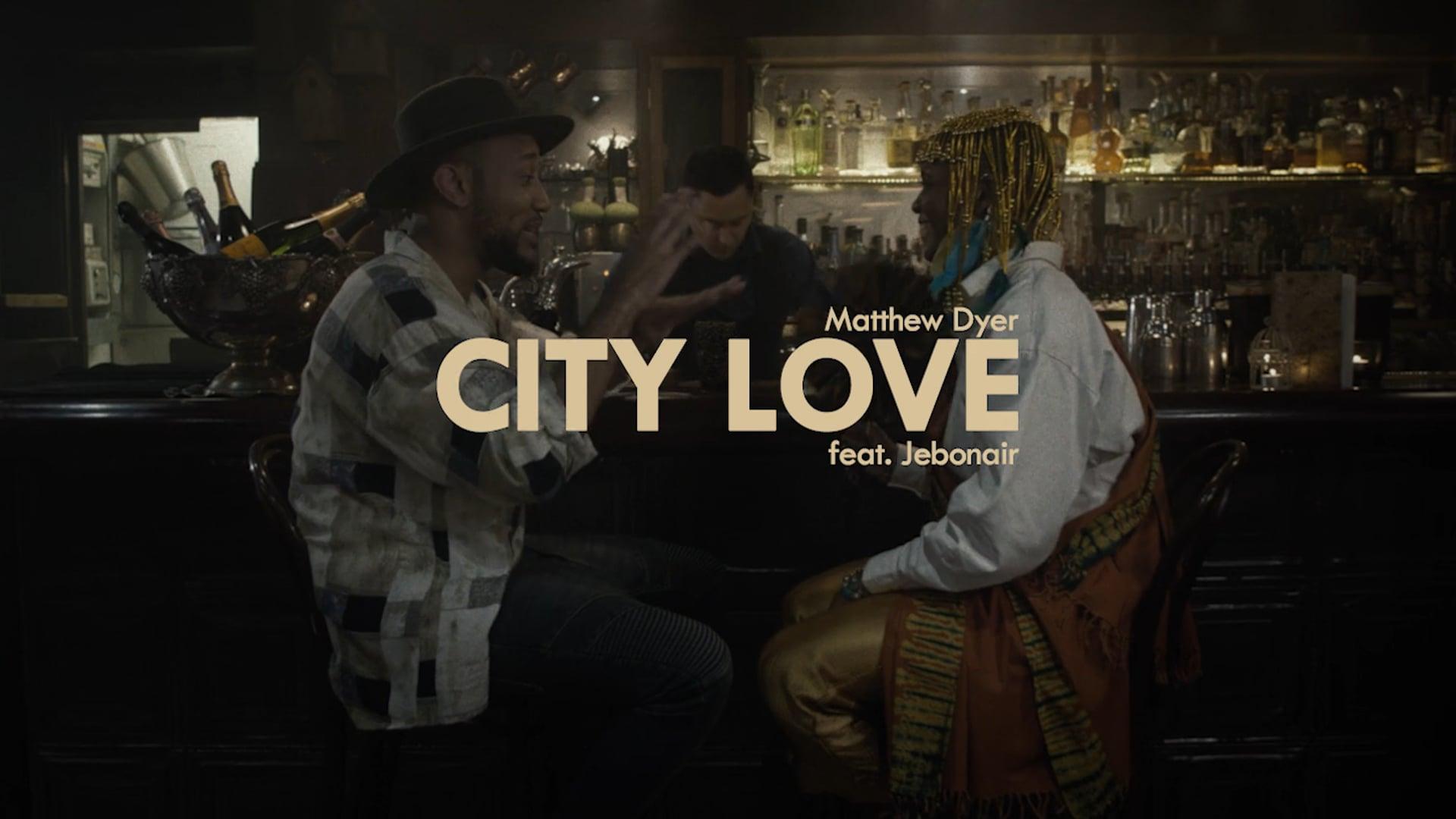 Matthew Dyer - City Love ft. Jebonair (Music Video)