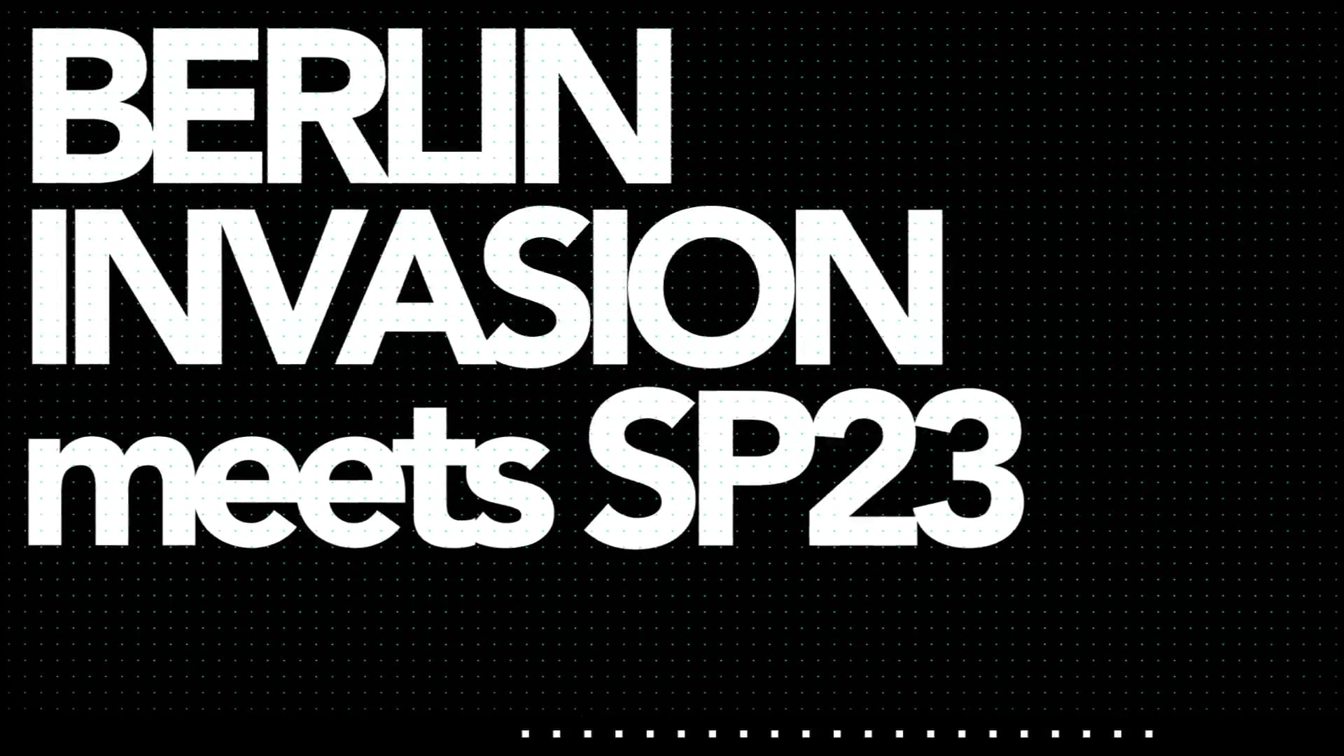 BERLIN INVASION meets SP23