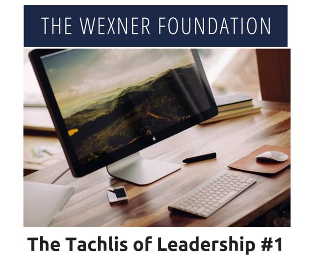 The Tachlis of Leadership #1