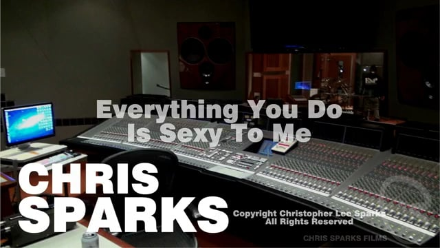 Everything You Do is Sexy To Me by Chris Sparks