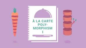 45. À la Carte Polymorphism, part 1