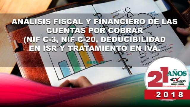 Análisis fiscal y financiero de las cuentas por cobrar (NIF C-3, NIF C-20, deducibilidad en ISR y tratamiento en IVA).