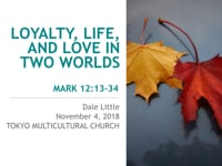 Mk 12:13-34 Loyalty, Life, and Love in Two Worlds. Nov 2018.