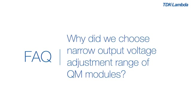 Why did we choose narrow output voltage adjustment range of QM power supply modules?