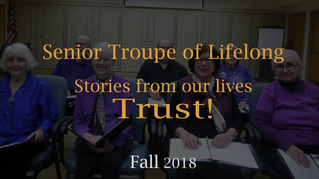 Trailer for the Senior Theatre Troupe of Lifelong, Fall 2018-Stories From Our lives: TRUST!