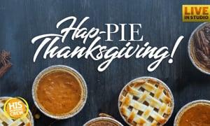 Hap-PIE Thanksgiving! Kicking Off Pie Week on HIS Morning Crew