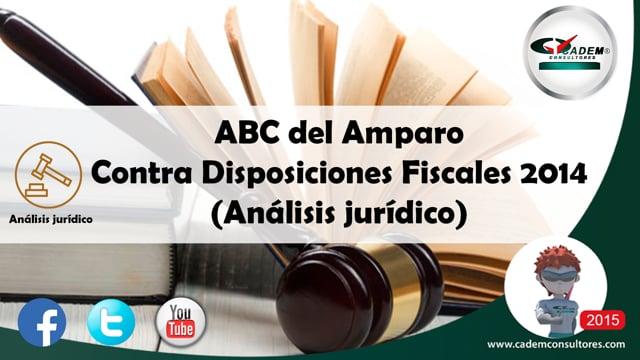 ABC del Amparo contra disposiciones fiscales 2014 (Análisis jurídico).