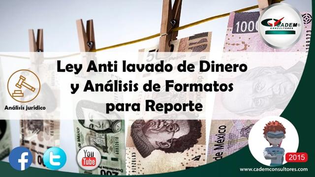 Análisis de la Ley Antilavado de Dinero y formatos para reporte.