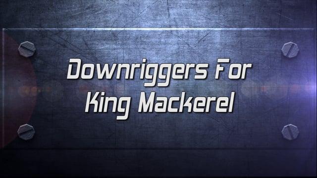 Pro Tips Downrigger basics for King Mackerel