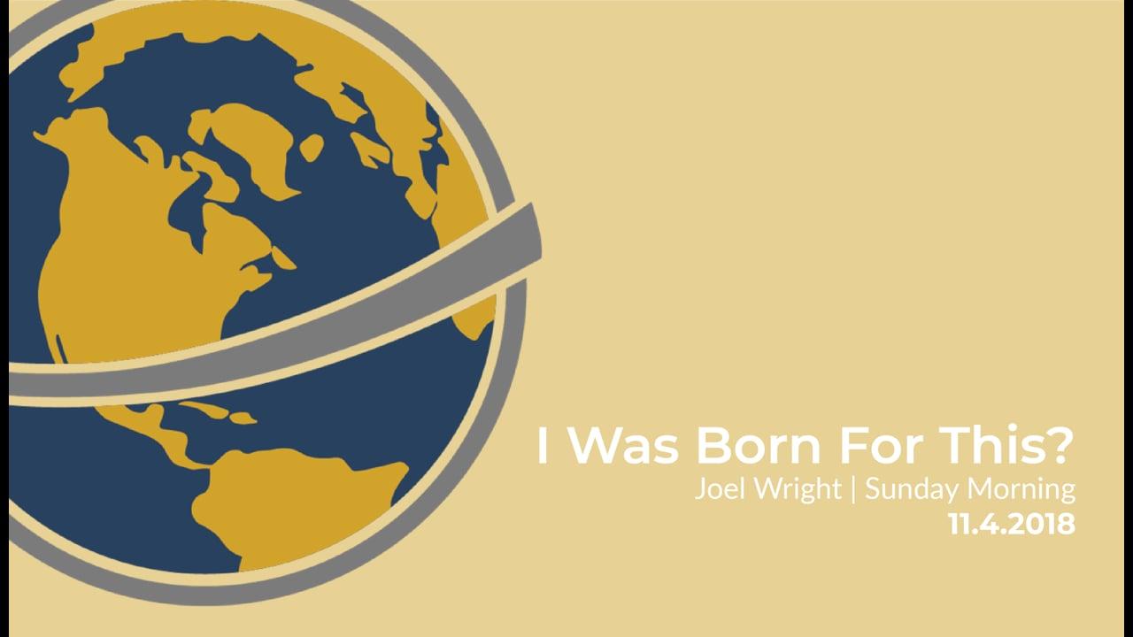 I Was Born For This? | Joel Wright | November 4, 2018
