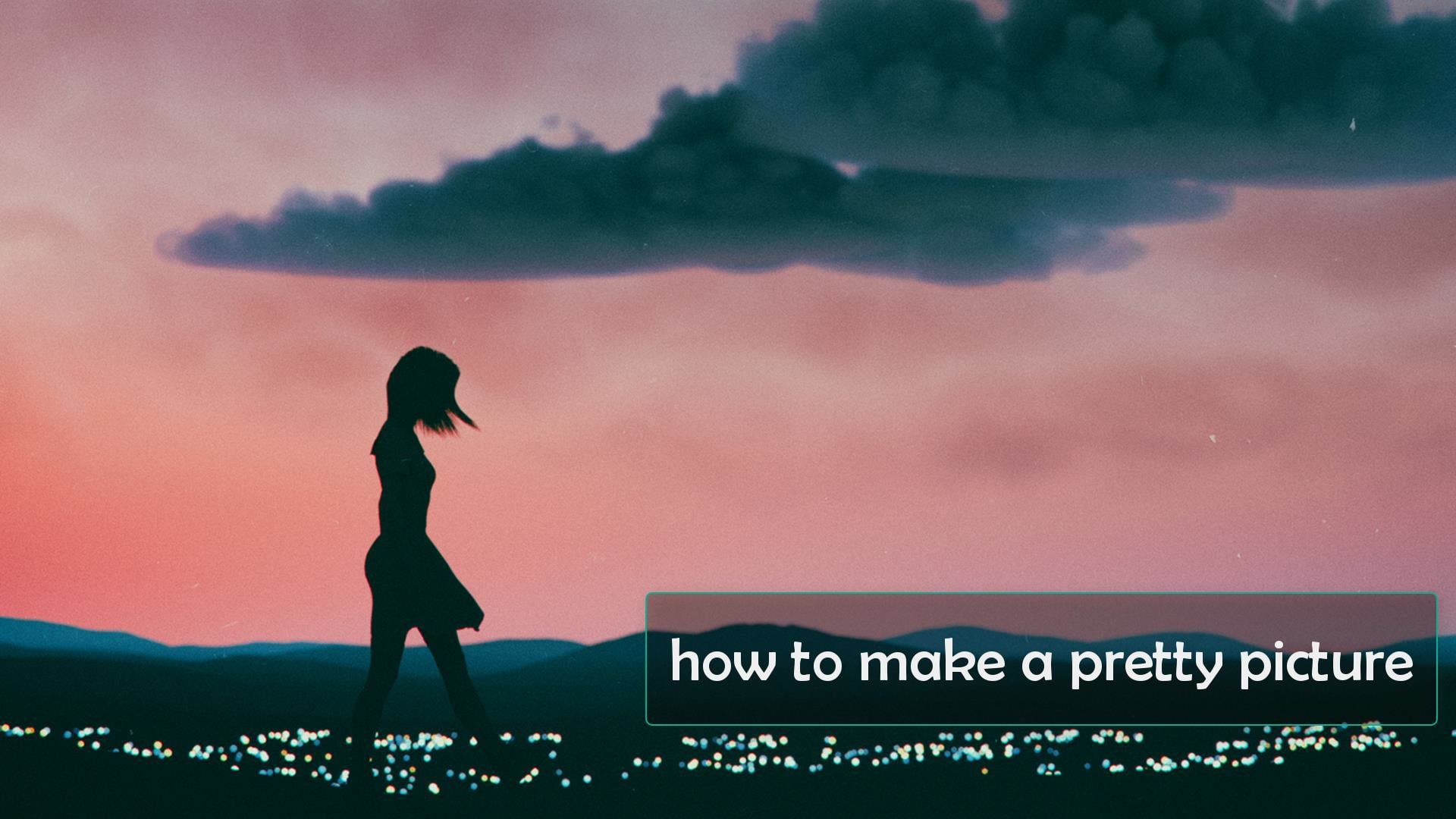 how to make a pretty picture -  long version