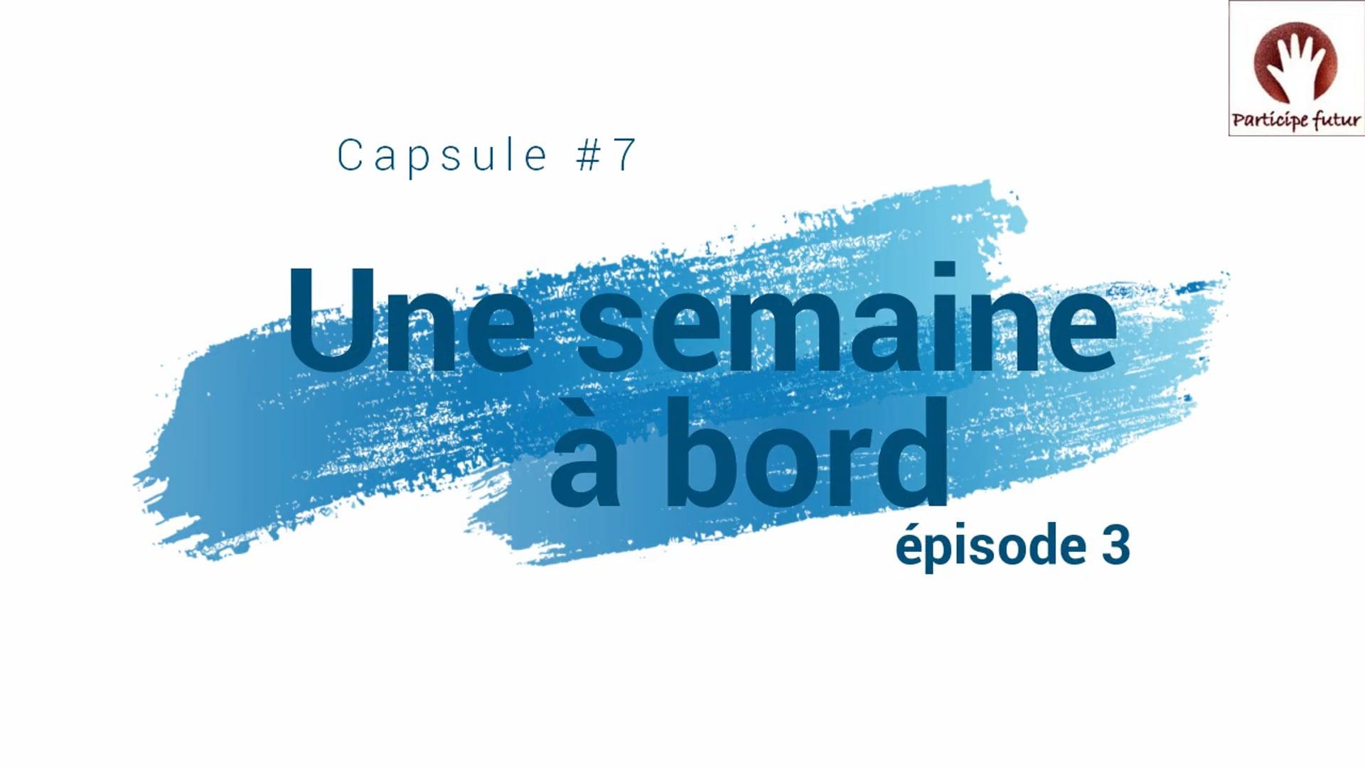 Capsule 7 - Une semaine à bord (épisode 3)