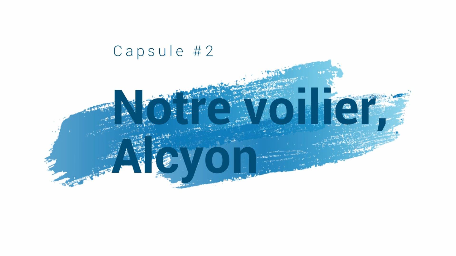 Capsule 2 - Notre voilier, Alcyon