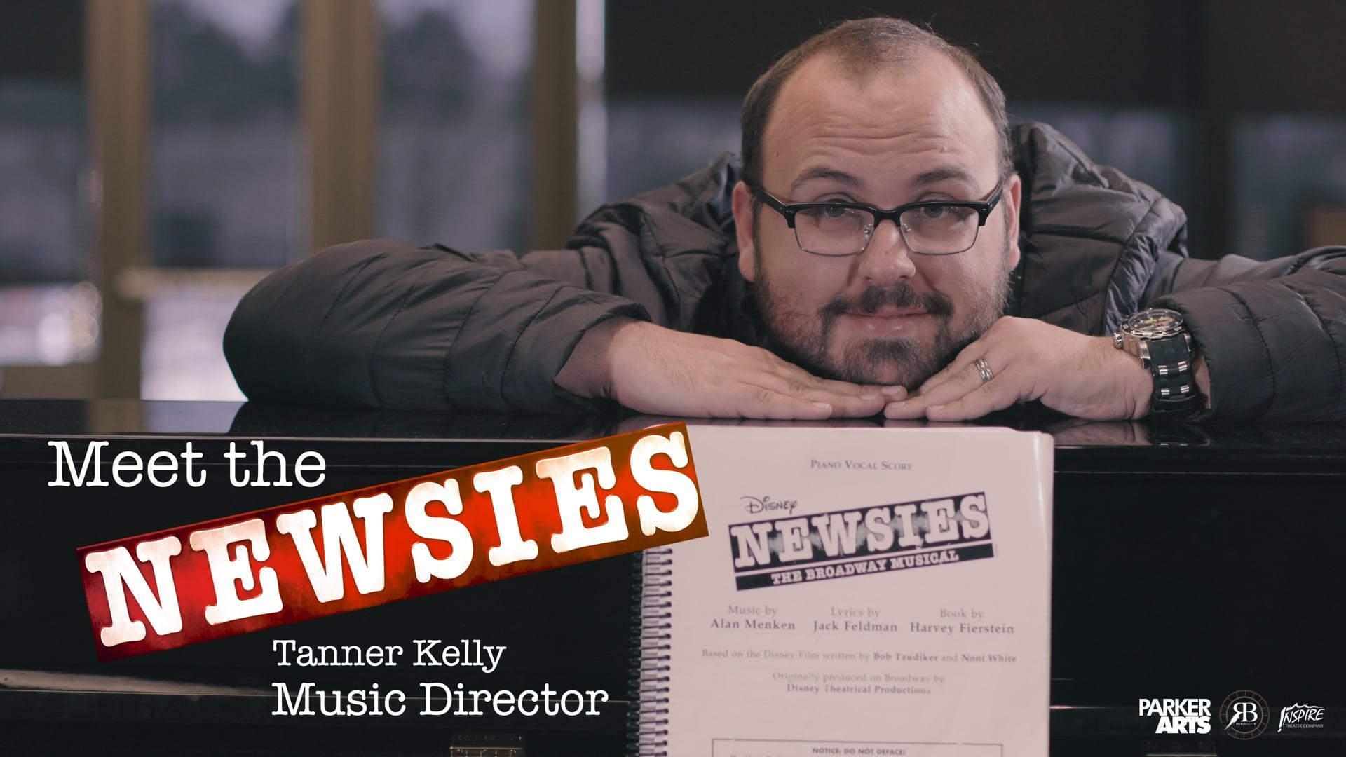 Meet the Newsies - Tanner Kelly (Music Director)
