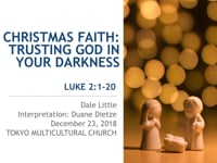 Lk. 2:1-20. Christmas Faith: Trusting God in Your Darkness. Dec 2018.