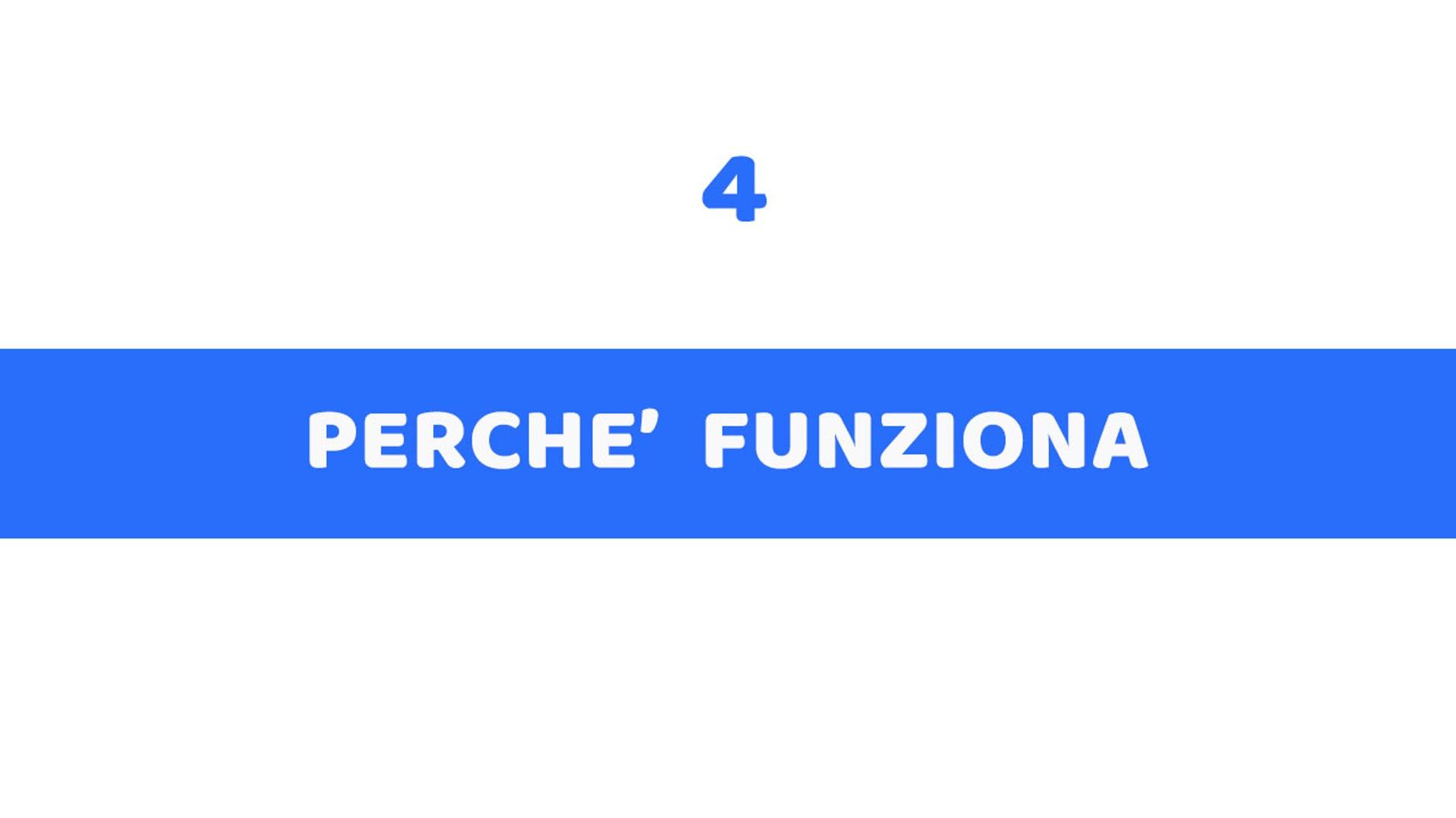 4 - PERCHE' FUNZIONA