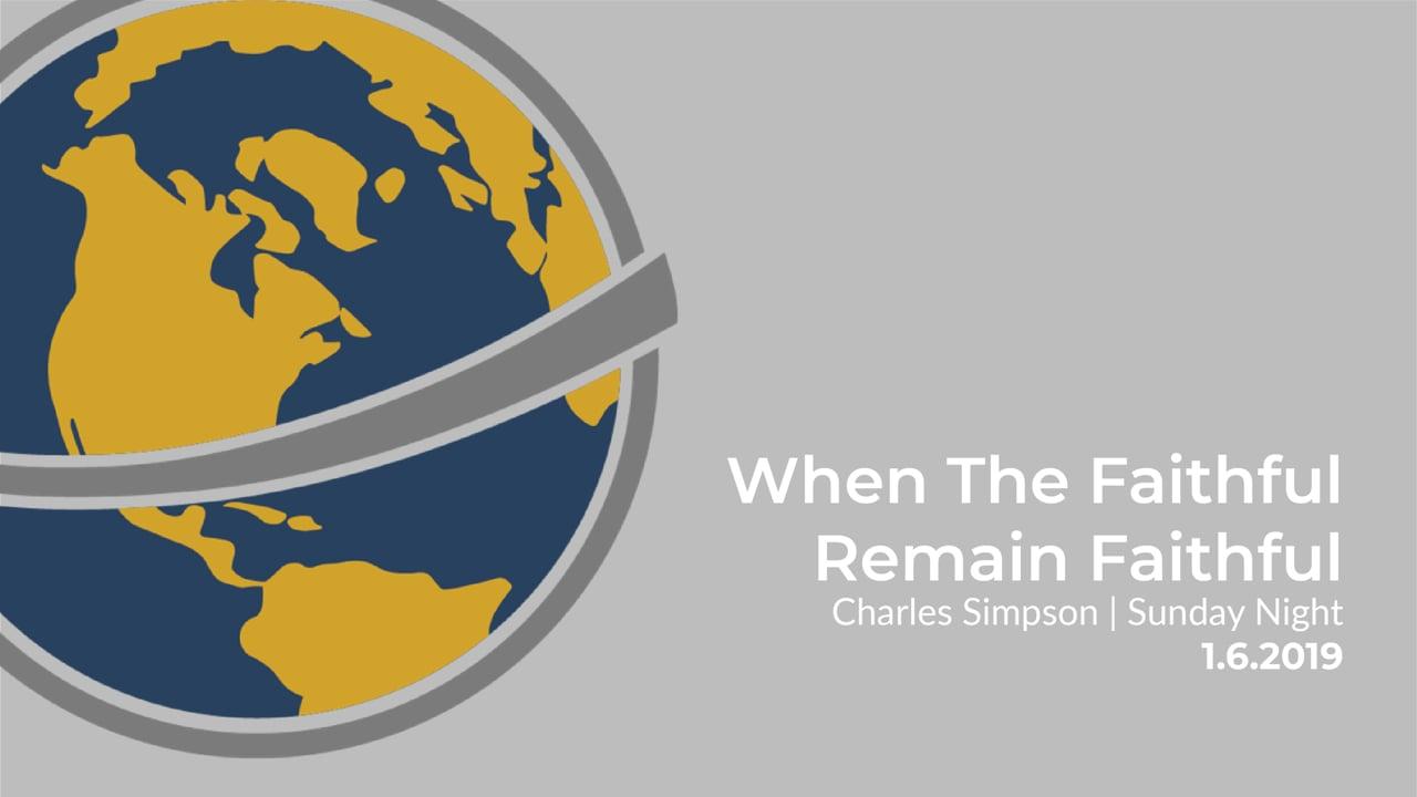 When The Faithful Remain Faithful I Charles Simpson I Sunday Evening I January 6, 2019