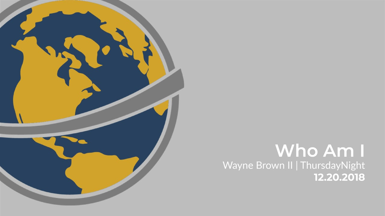 Who Am I I Wayne Brown II I Thursday Evening I December 20, 2018