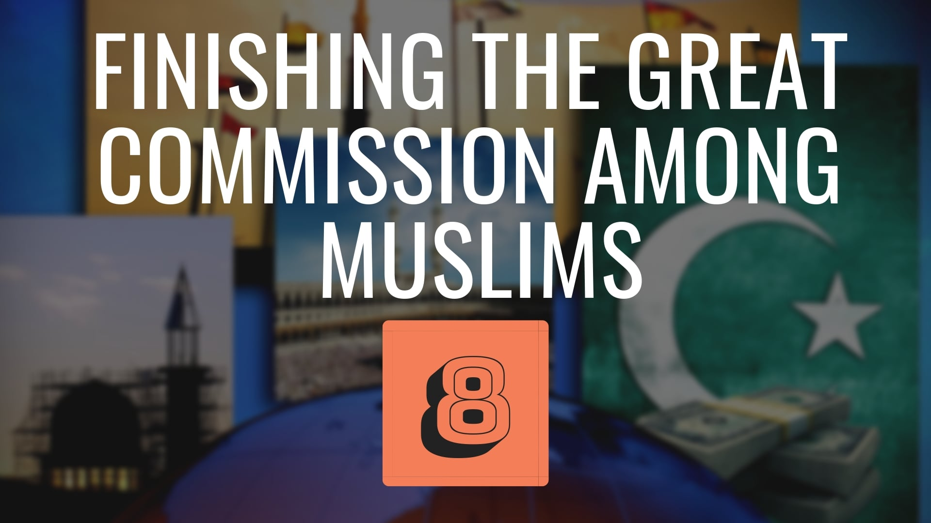 Finishing The Great Commission Among Muslims