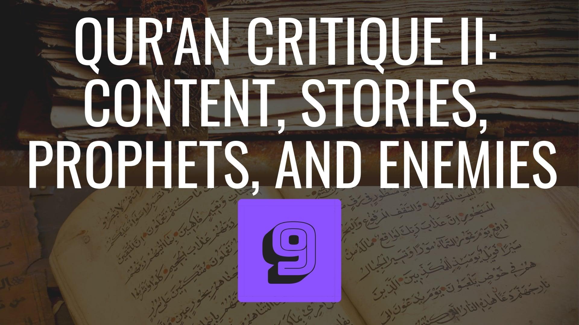 Qur'an Critique Part 2: Content, Stories, Prophets, Enemies, Rituals