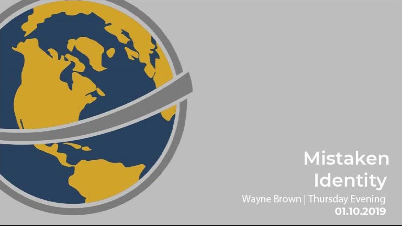 Mistaken Identity I Wayne Brown I Thursday Evening I January 10th 2019
