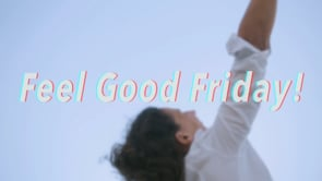 Feel Good Friday! (week 3)