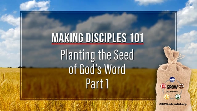 GROW - Making Disciples 101 - 4 - Planting the Seed of God's Word, Part 1