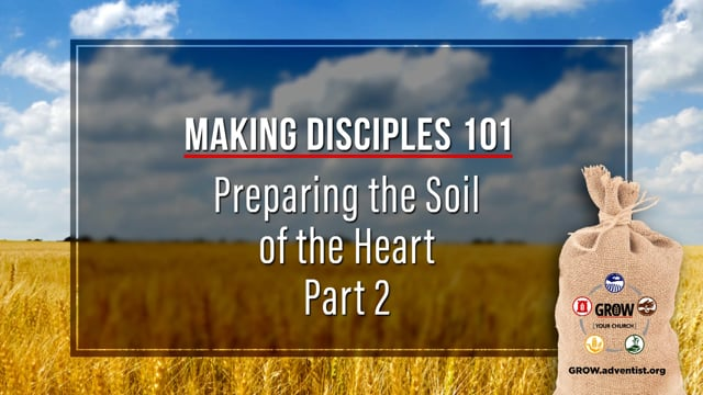 GROW - Making Disciples 101 - 3 - Preparing the Soil of the Heart, Part 2