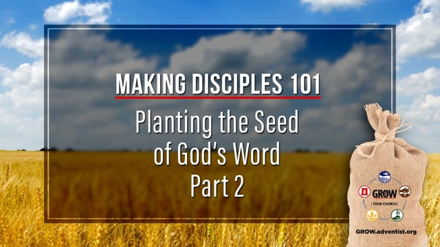 GROW - Making Disciples 101 - 5 - Planting the Seed of God's Word, Part 2