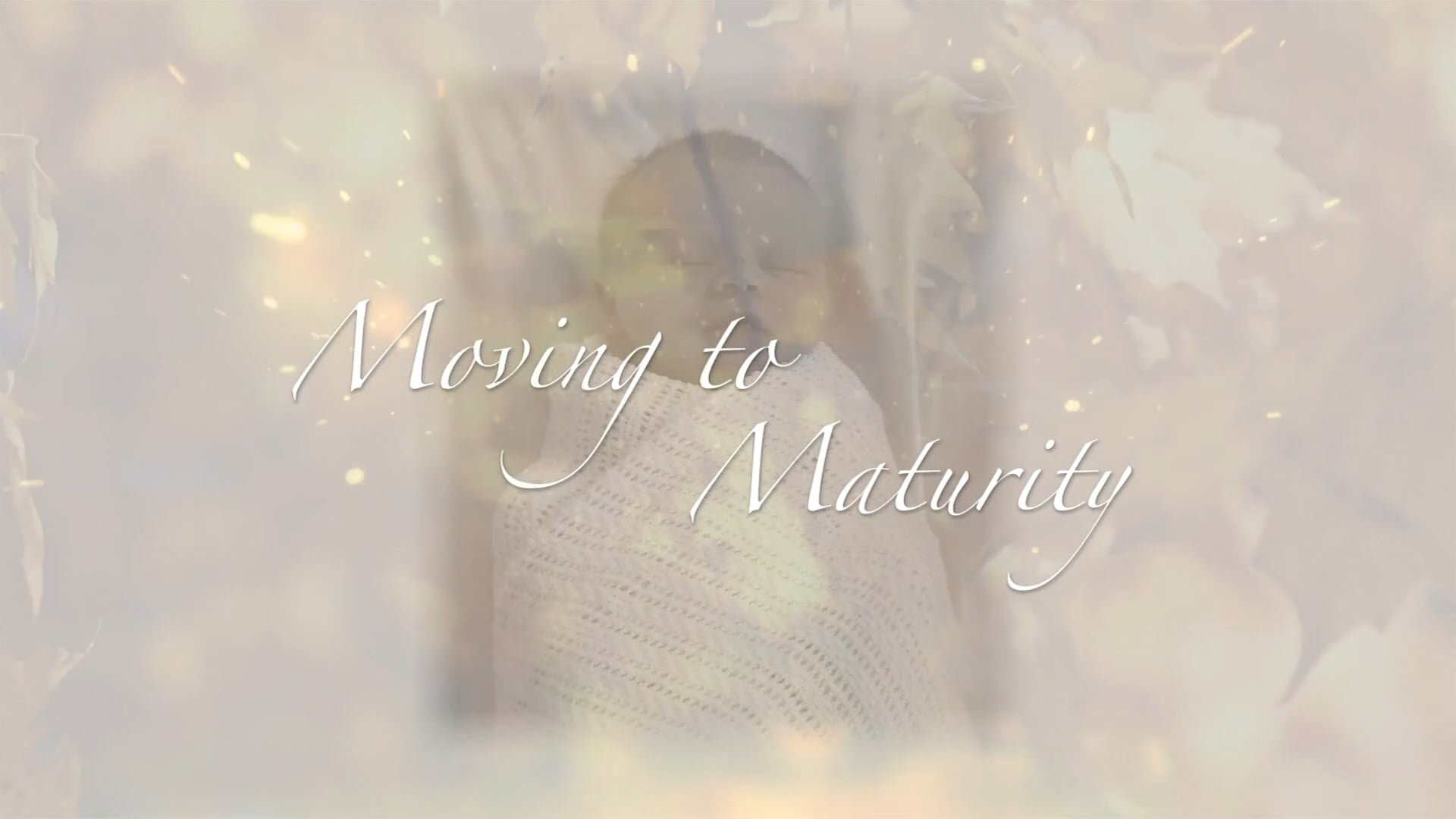Moving to Maturity - Session 1