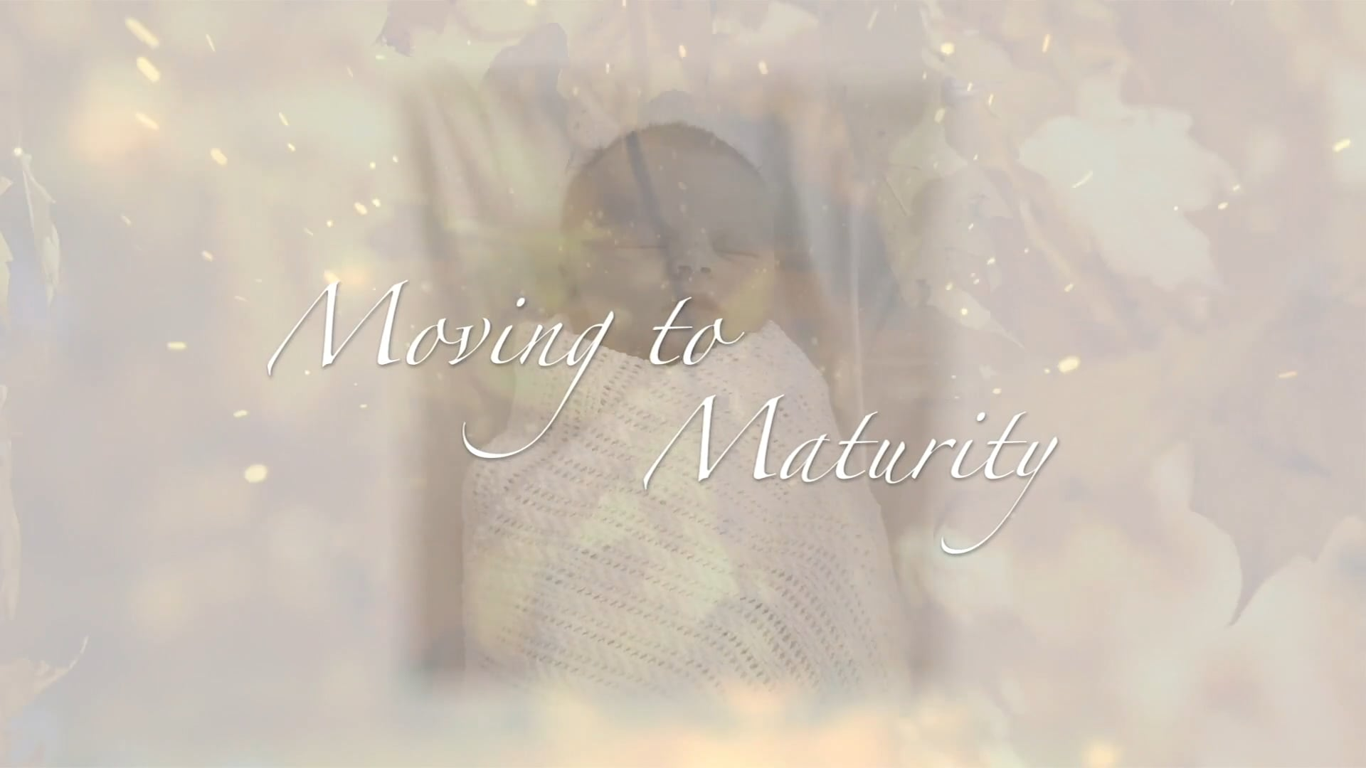 Moving to Maturity - Session 4