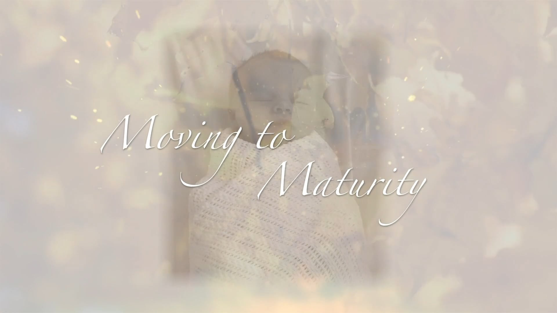 Moving to Maturity - Session 6