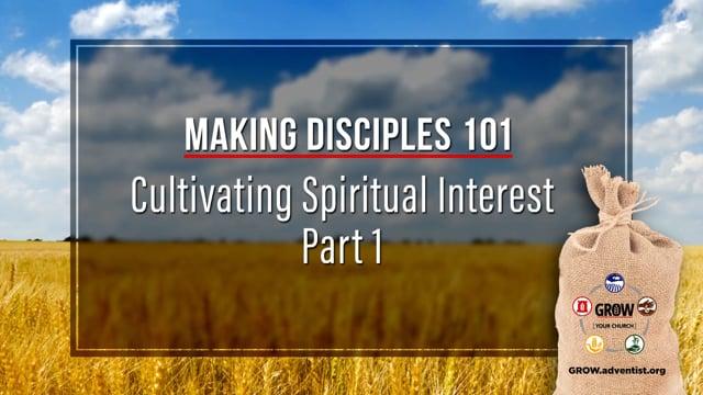 GROW - Making Disciples 101 - 6 - Cultivating Spiritual Interest, Part 1