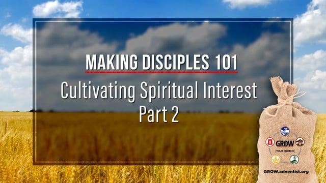 GROW - Making Disciples 101 - 7 - Cultivating Spiritual Interest, Part 2