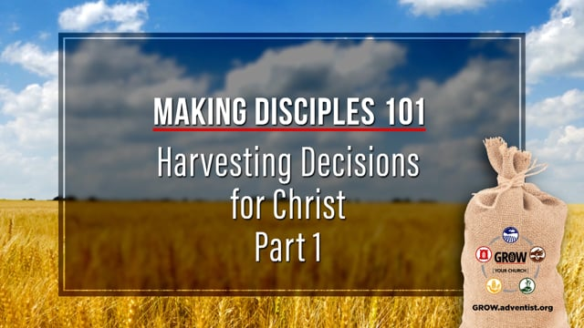 GROW - Making Disciples 101 - 8 - Harvesting Decisions for Christ, Part 1