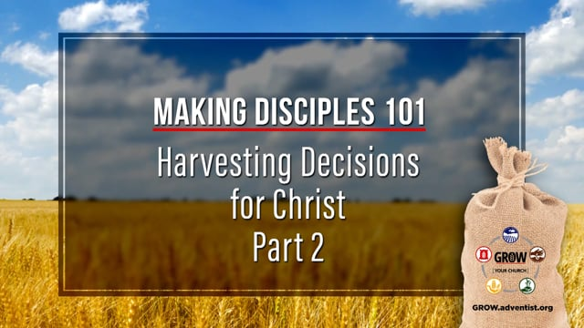 GROW - Making Disciples 101 - 9 - Harvesting Decisions for Christ, Part 2