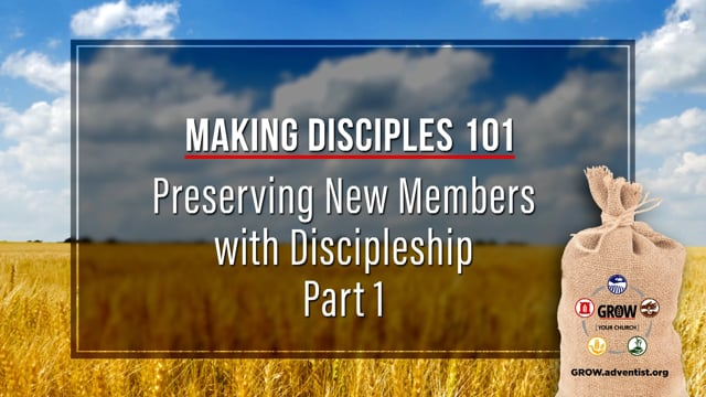 GROW - Making Disciples 101 - 10 - Preserving New Members with Discipleship, Part 1