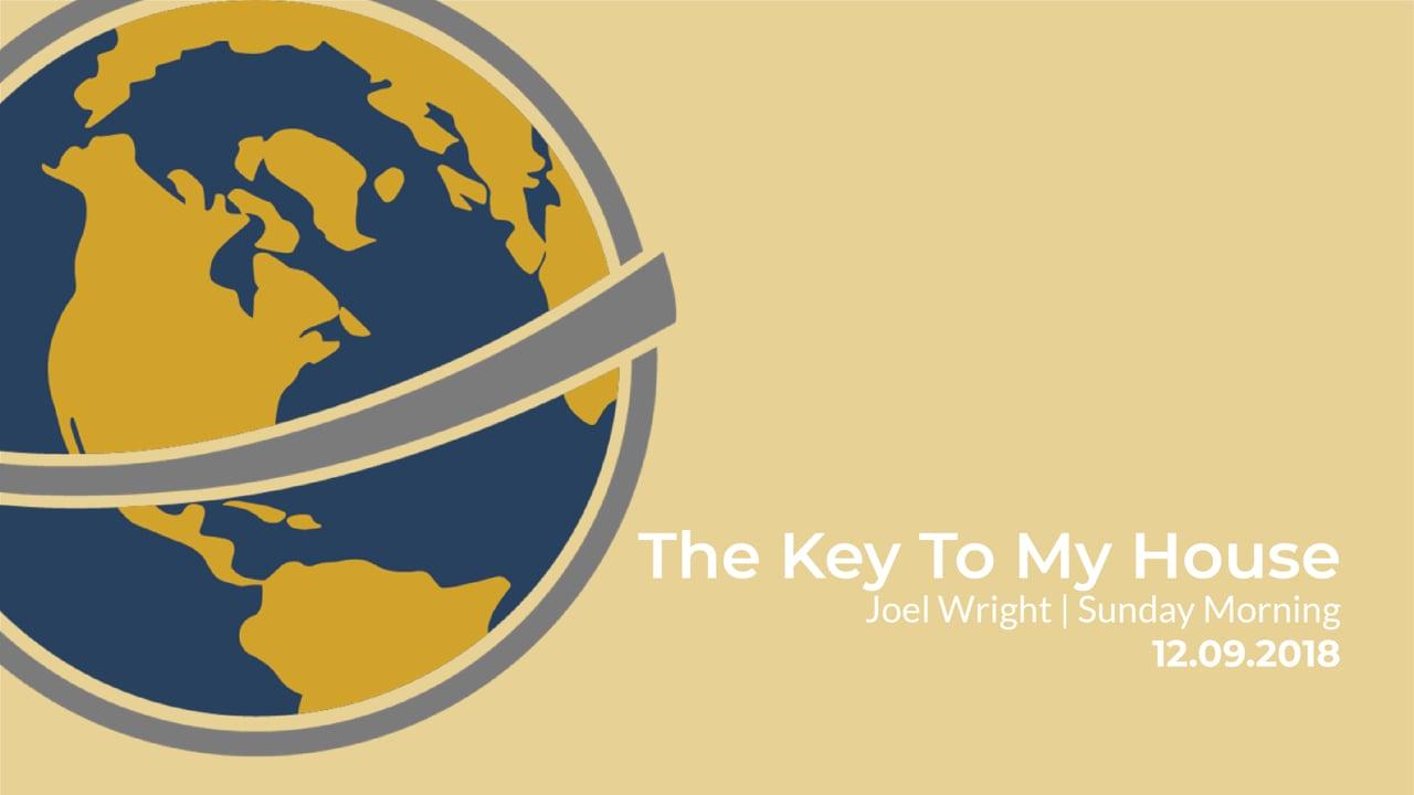 The Key To My House | Joel Wright | Sunday Morning | December 9, 2018