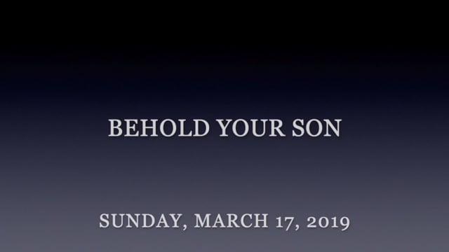 March 17, 2019-Behold Your Son