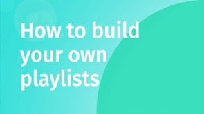 Watch How to build your own playlists