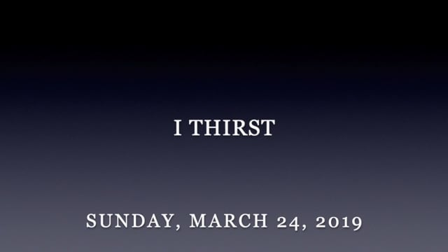 March 24, 2019-I Thirst