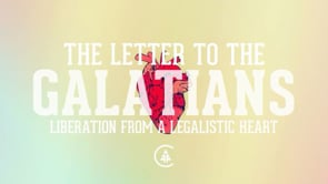 The Letter to the Galatians - Liberation from a Legalistic Heart