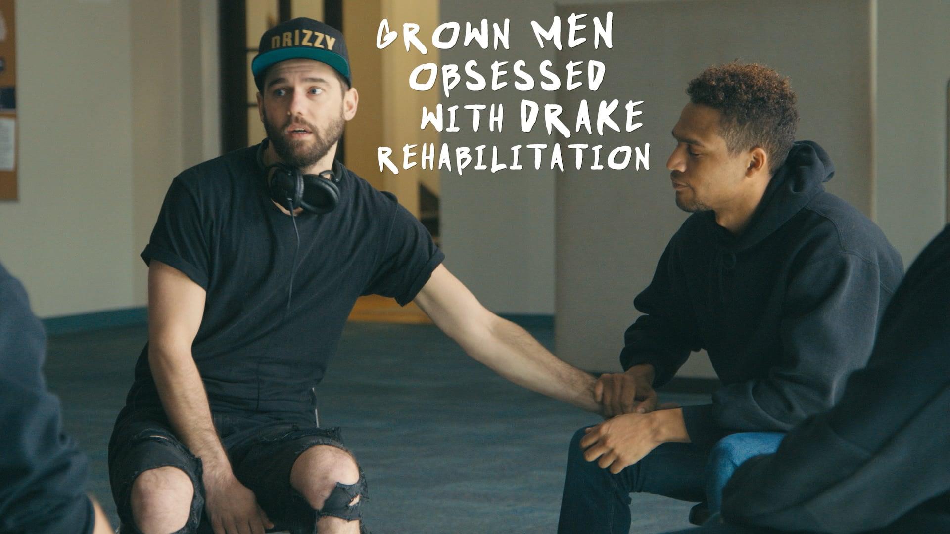 GROWN MEN OBSESSED WITH DRAKE REHABILITATION