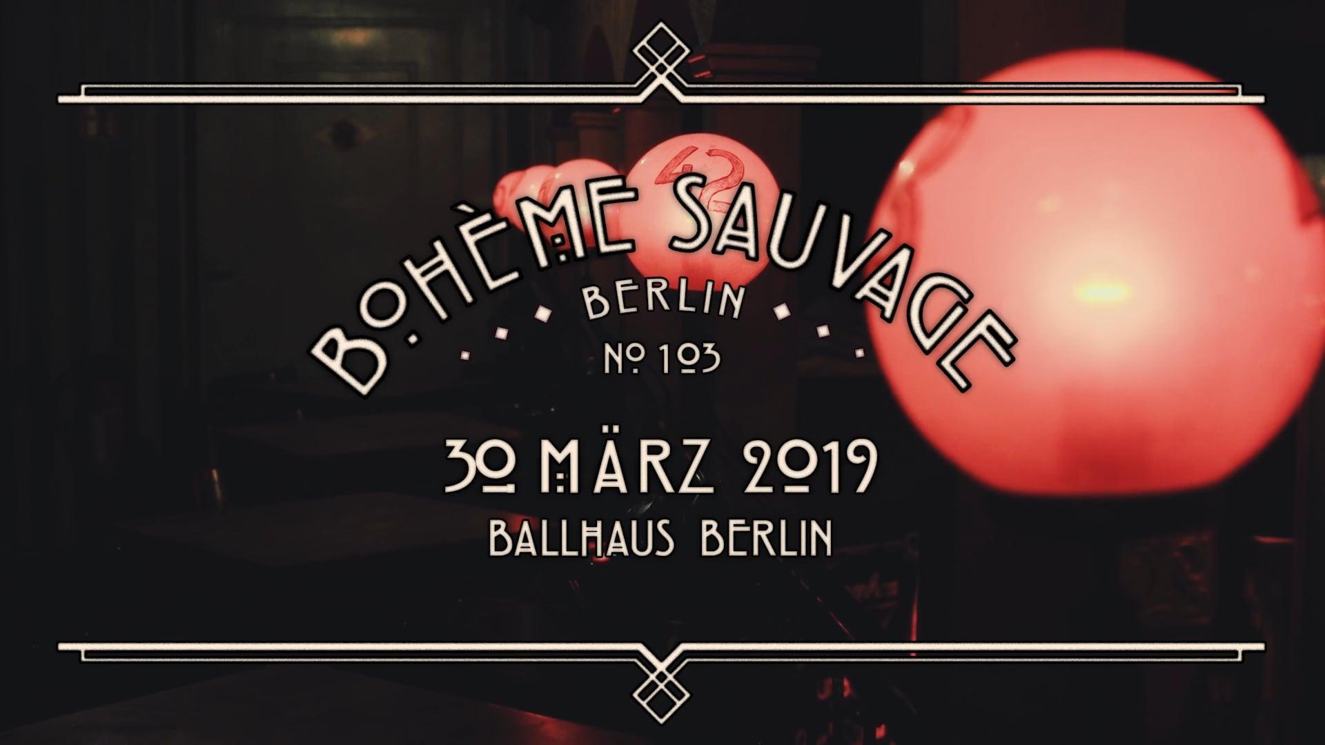 Bohème Sauvage Berlin Nº103 - 30. März 2019 - Ballhaus