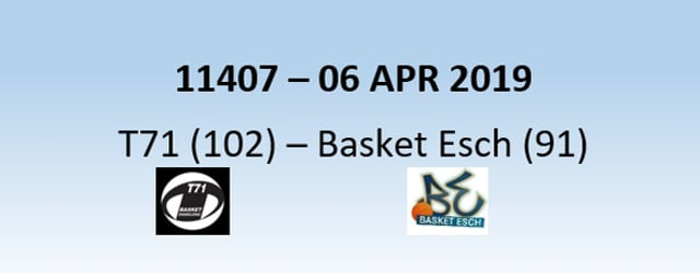 N1H 11407 T71 Dudelange (102) - Basket Esch (91) 06/04/2019