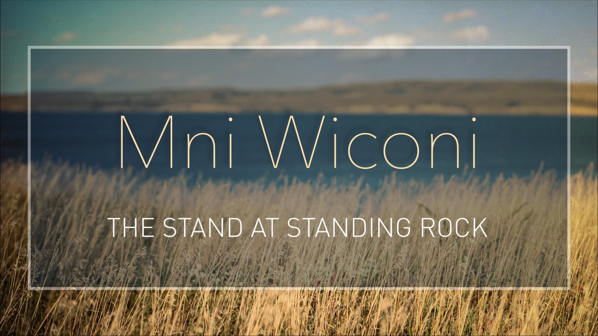 Mni Wiconi - The Stand at Standing Rock