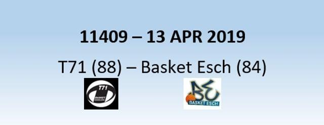 N1H 11409 T71 Dudelange (88) - Basket Esch (84) 13/04/2019