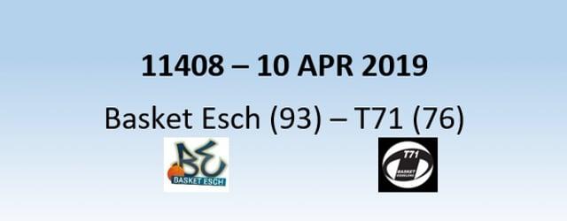 N1H 11408 Basket Esch (93) - T71 Dudelange (76) 10/04/2019